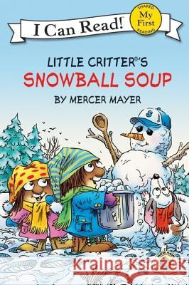 Little Critter: Snowball Soup Mercer Mayer Mercer Mayer 9780060835439