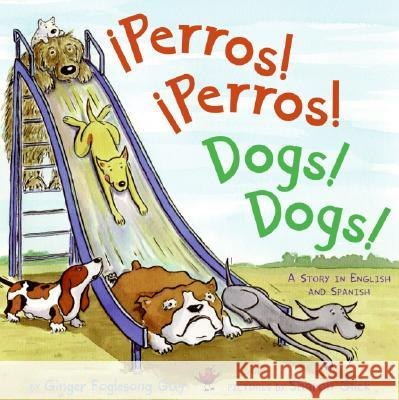 Perros! Perros!/Dogs! Dogs!: A Story in English and Spanish Ginger Foglesong Guy Sharon Glick 9780060835743
