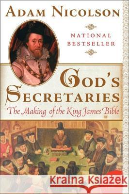 God's Secretaries: The Making of the King James Bible Adam Nicolson 9780060838737