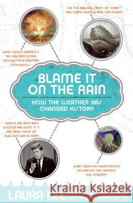 Blame It on the Rain: How the Weather Has Changed History Laura Lee 9780060839826