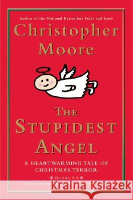 The Stupidest Angel: A Heartwarming Tale of Christmas Terror Christopher Moore 9780060842352