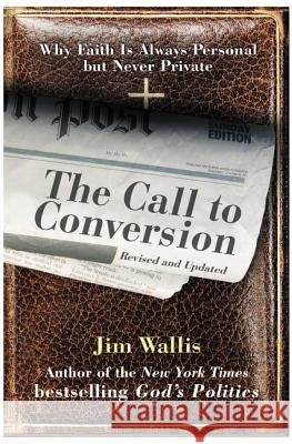 The Call to Conversion: Why Faith Is Always Personal But Never Private Jim Wallis 9780060842376