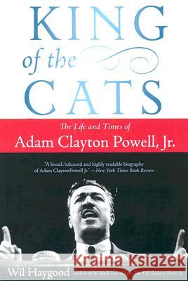 King of the Cats: The Life and Times of Adam Clayton Powell, Jr. Wil Haygood 9780060842413