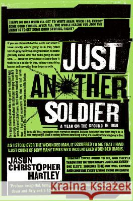 Just Another Soldier: A Year on the Ground in Iraq Jason Christopher Hartley 9780060843670
