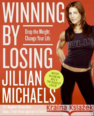 Winning by Losing: Drop the Weight, Change Your Life Jillian Michaels 9780060845476