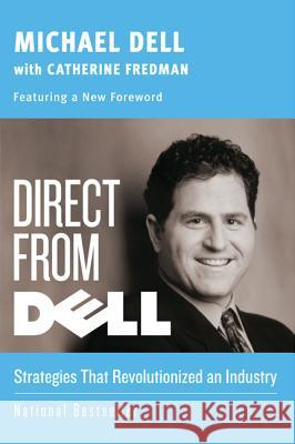 Direct from Dell: Strategies That Revolutionized an Industry Michael Dell Catherine Fredman 9780060845728