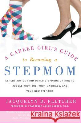 A Career Girl's Guide to Becoming a Stepmom Jacquelyn B. Fletcher Francesca Adler-Baeder 9780060846831