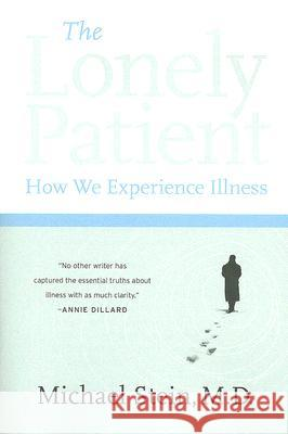 The Lonely Patient: How We Experience Illness Michael Stein 9780060847968