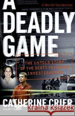 A Deadly Game: The Untold Story of the Scott Peterson Investigation Catherine Crier Cole Thompson 9780060849634