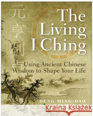 The Living I Ching: Using Ancient Chinese Wisdom to Shape Your Life Ming-DAO Deng 9780060850029