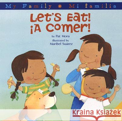 Let's Eat!/A Comer!: Bilingual Spanish-English Pat Mora Maribel Suarez 9780060850388