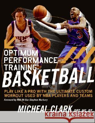 Optimum Performance Training: Basketball: Play Like a Pro with the Ultimate Custom Workout Used by NBA Players and Teams Micheal Clark Caroline Sa 9780060852238
