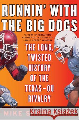 Runnin' with the Big Dogs: The Long, Twisted History of the Texas-OU Rivalry Mike Shropshire 9780060852795