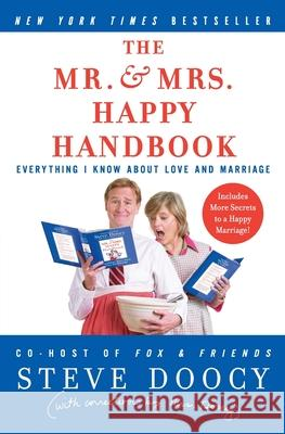 The Mr. & Mrs. Happy Handbook: Everything I Know about Love and Marriage Steve Doocy Kathy Doocy 9780060854065