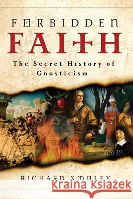 Forbidden Faith: The Secret History of Gnosticism Richard Smoley 9780060858308