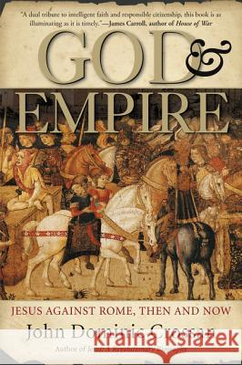 God and Empire: Jesus Against Rome, Then and Now John Dominic Crossan 9780060858315