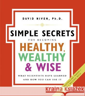 Simple Secrets for Becoming Healthy, Wealthy, and Wise: What Scientists Have Learned and How You Can Use It David Niven 9780060858810
