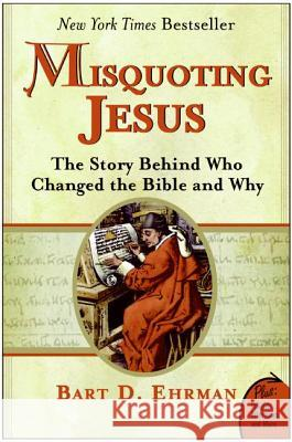 Misquoting Jesus: The Story Behind Who Changed the Bible and Why Bart D. Ehrman 9780060859510