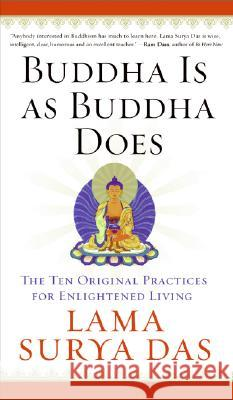 Buddha Is as Buddha Does: The Ten Original Practices for Enlightened Living Lama Surya Das 9780060859534