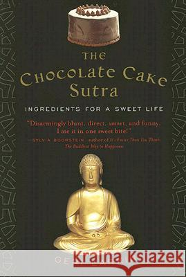 The Chocolate Cake Sutra : Ingredients for a Sweet Life Geri Larkin 9780060859589