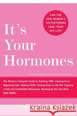 It's Your Hormones: The Women's Complete Guide to Soothing Pms, Clearing Acne, Regrowing Hair, Healing Pcos, Feeling Good on the Pill, Enj Geoffrey Redmond 9780060859695