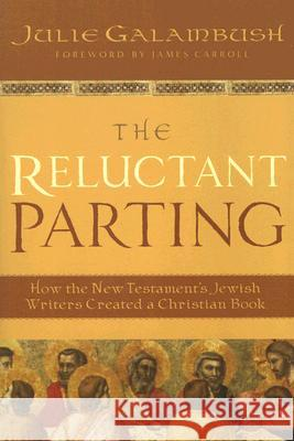 The Reluctant Parting: How the New Testament's Jewish Writers Created a Christian Book Julie Galambush 9780060872014