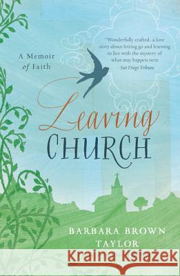 Leaving Church: A Memoir of Faith Barbara Brown Taylor 9780060872632