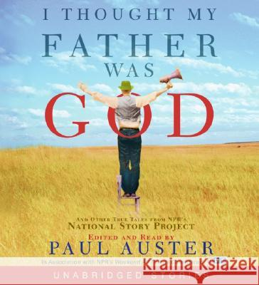 I Thought My Father Was God: And Other True Tales from NPR's National Story Project - audiobook Paul Auster Paul Auster 9780060874117