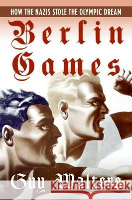 Berlin Games: How the Nazis Stole the Olympic Dream Guy Walters 9780060874131