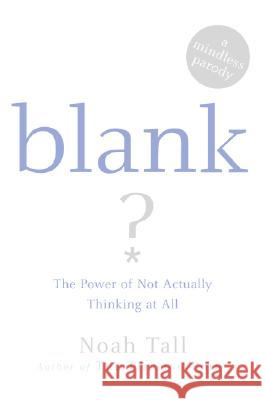 Blank: The Power of Not Actually Thinking at All (a Mindless Parody) Noah Tall 9780060875763