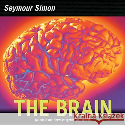 The Brain: All about Our Nervous System and More! Seymour Simon 9780060877194