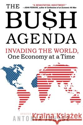 The Bush Agenda: Invading the World, One Economy at a Time Antonia Juhasz 9780060878788
