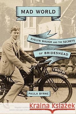 Mad World: Evelyn Waugh and the Secrets of Brideshead Paula Byrne 9780060881313