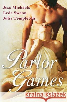 Parlor Games Jess Michaels Leda Swann Julia Templeton 9780060882297