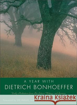 Year with Dietrich Bonhoeffer PB: Daily Meditations from His Letters, Writings, and Sermons Dietrich Bonhoeffer Carla Barnhill Jim Wallis 9780060884086