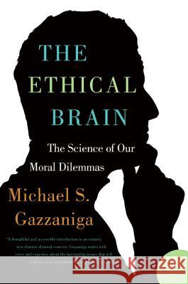 The Ethical Brain: The Science of Our Moral Dilemmas Michael S. Gazzaniga 9780060884734