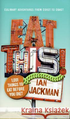 Eat This!: 1,001 Things to Eat Before You Diet Ian Jackman 9780060885908