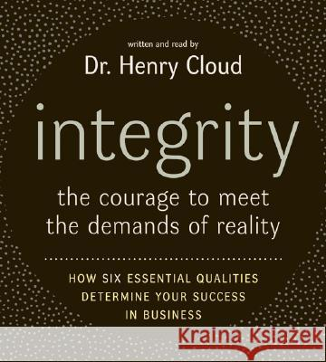Integrity : The Courage to Meet the Demands of Reali - audiobook Henry Cloud Henry Cloud 9780060886714