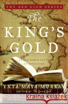 The King's Gold: An Old World Novel of Adventure Yxta May 9780060891084