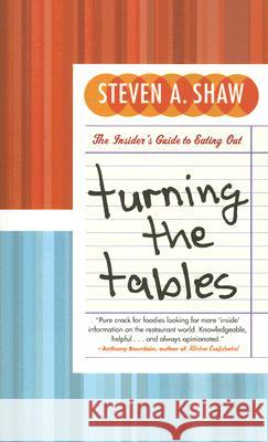Turning the Tables: The Insider's Guide to Eating Out Steven A. Shaw 9780060891404