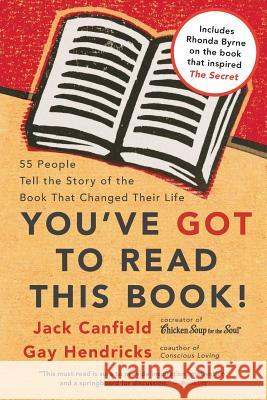 You've GOT to Read This Book! : 55 People Tell the Story of the Book That Changed Their Life Jack Canfield Gay Hendricks Carol Kline 9780060891756