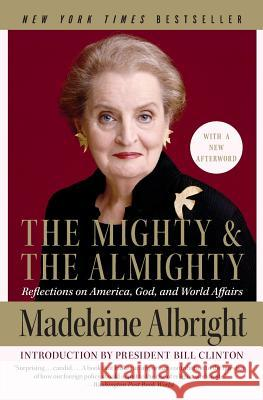 The Mighty and the Almighty: Reflections on America, God, and World Affairs Madeleine Albright Bill Woodward 9780060892586