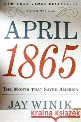 April 1865: The Month That Saved America Jay Winik 9780060899684