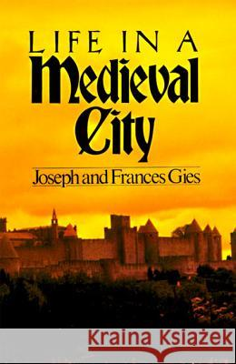 Life in a Medieval City Joseph Gies Frances Gies 9780060908805