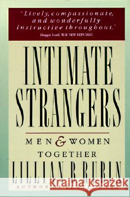 Intimate Strangers: Men and Women Together Lillian B. Rubin 9780060911348