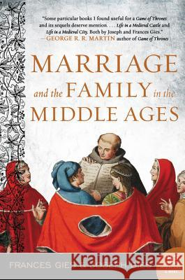 Marriage and the Family in the Middle Ages Frances Gies Joseph Gies 9780060914684