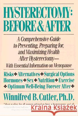 Hysterectomy Before & After: A Comprehensive Guide to Preventing, Preparing For, and Maximizing Health Winnifred B. Cutler Cutler 9780060916299