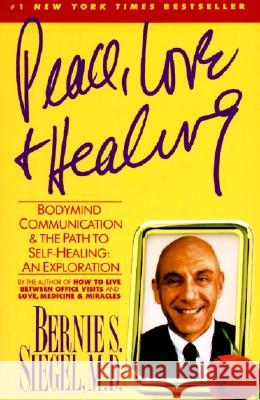 Peace, Love and Healing: Bodymind Communication & the Path to Self-Healing: An Exploration Bernie S. Siegel Siegel 9780060917050