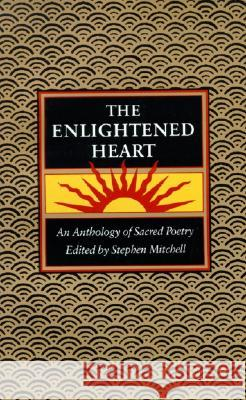 Enlightened Heart, T: An Anthology of Sacred Poetry Stephen Mitchell 9780060920531
