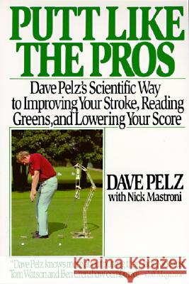 Putt Like the Pros: Dave Pelz's Scientific Guide to Improvin Dave Pelz Nick Mastroni 9780060920784
